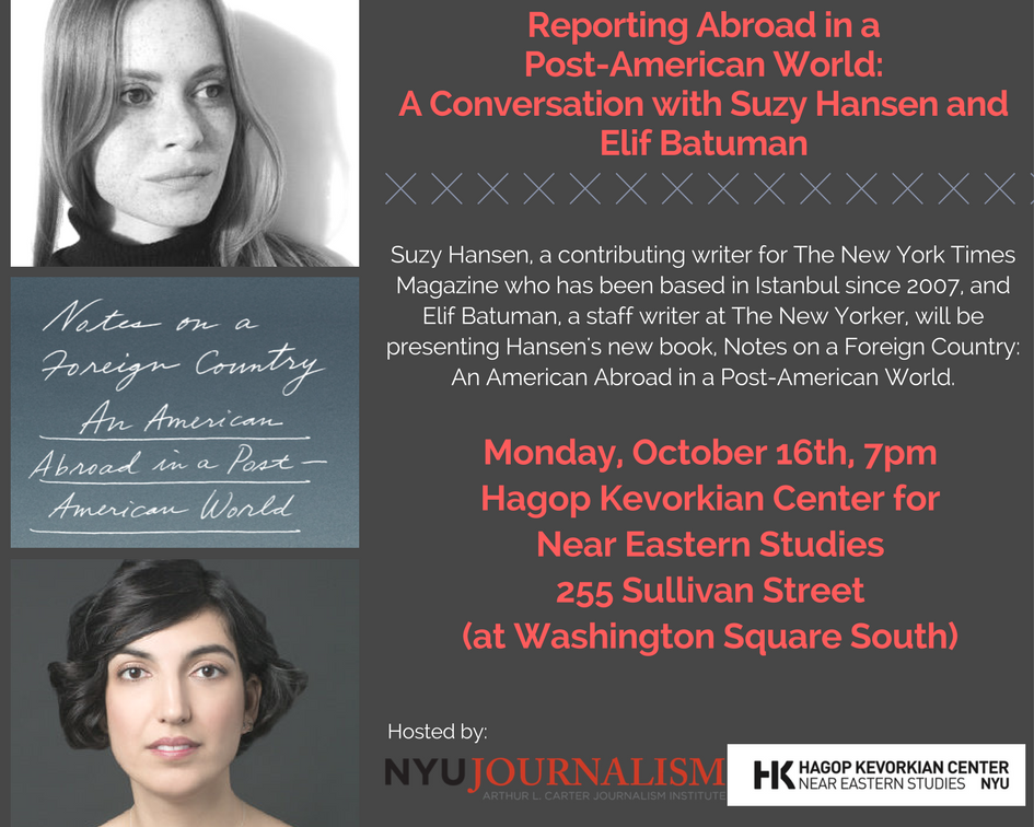 Reporting Abroad in a Post-American World: A Conversation with Suzy Hansen and Elif Batuman - Event Poster 2017