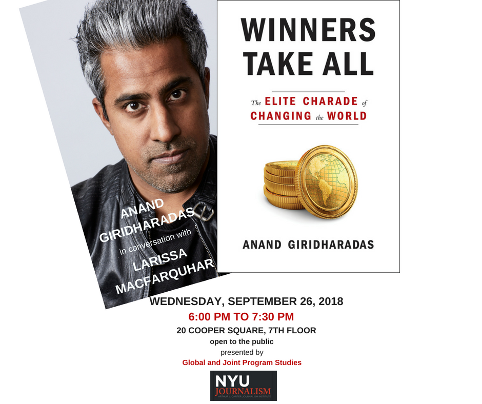 "Anand Giridharadas with Larissa MacFarquhar ""WINNERS TAKE ALL; THE ELITE CHARADE OF CHANGING THE WORLD."""