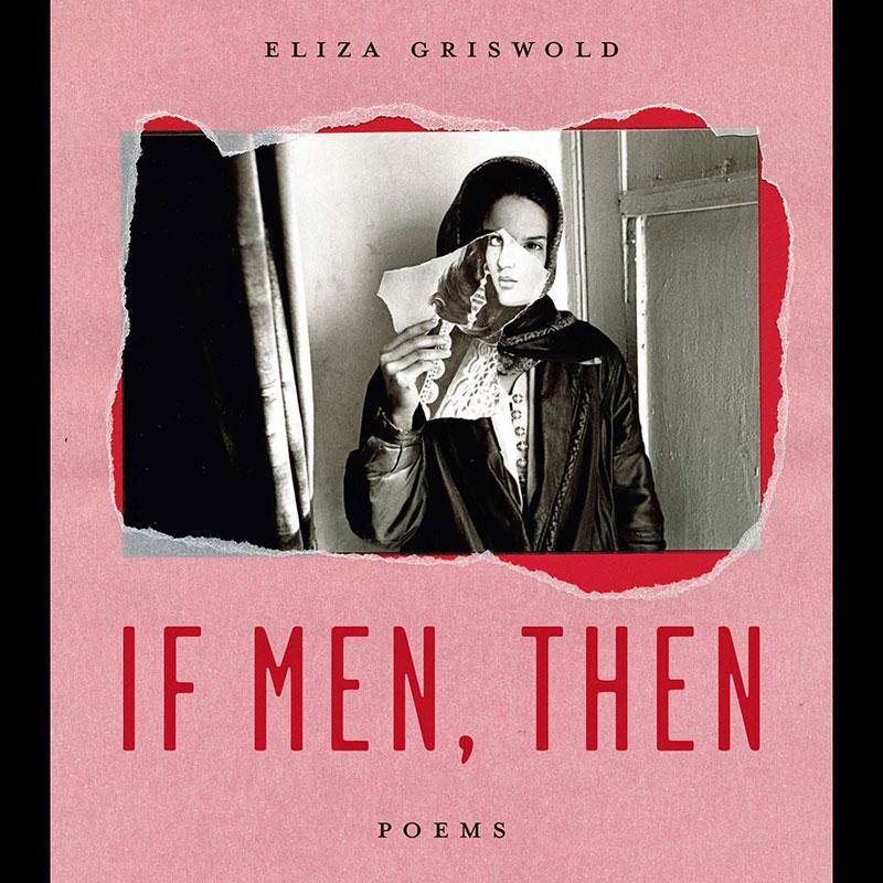 If Men, Then - Poems - Eliza Griswold