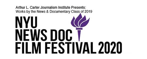 Arthur L. Carter Journalism Institute Presents - Works by the NewsDoc Class of 2019 - NYU News Doc Film Festival 2020