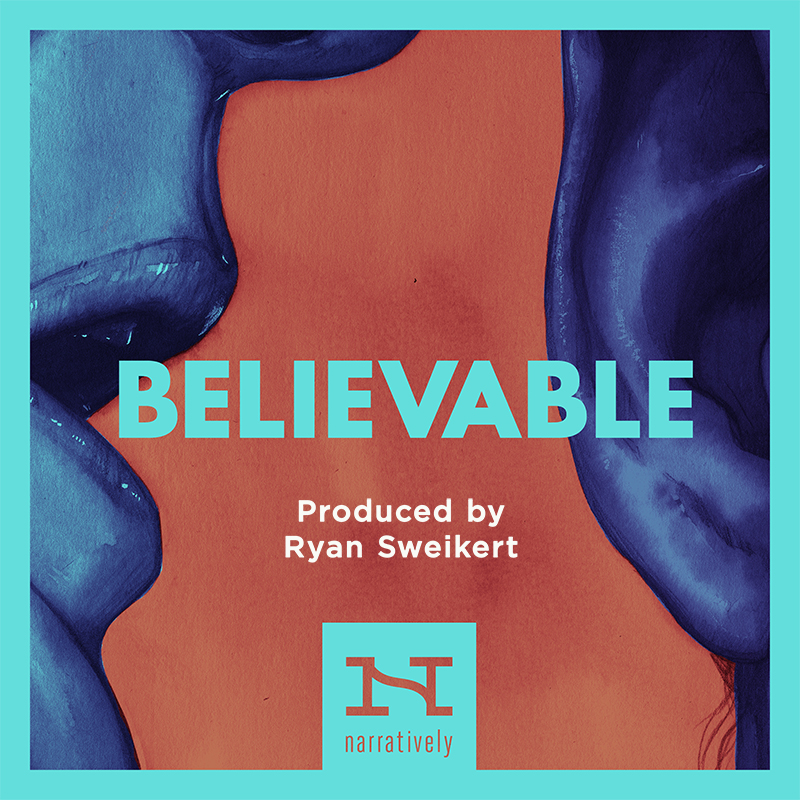 Believable - Narratively - Produced by Ryan Sweikert