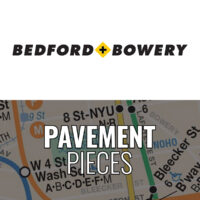 Bdeford+Bowery & Pavement Pieces