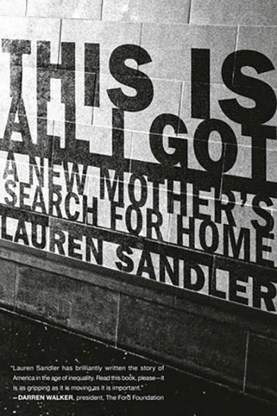 This is All I Got: A New Mother's Search for a Home - Lauren Sandler - Book Cover