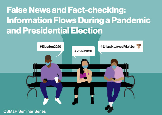 Event Poster - 2020 Fall - False News and Fact-Checking: Information Flows During a Pandemic and Presidential Election - Oct 16, 2020 12:00pm - 1:00pm - See event page for details