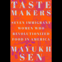 Book: Taste Makers: Seven Immigrant Women Who Revolutionized Food in America