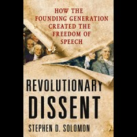 Revolutionary Dissent: How the Founding Generation Created the Freedom of Speech